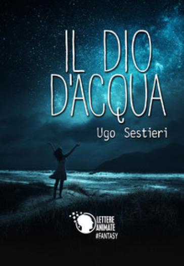Il dio d'acqua - Ugo Sestieri |