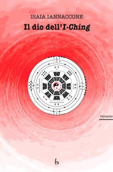 Il dio dell'I-Ching - Isaia Iannaccone pdf epub