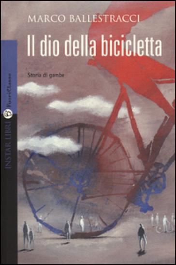 Il dio della bicicletta - Marco Ballestracci   Kritjur.org