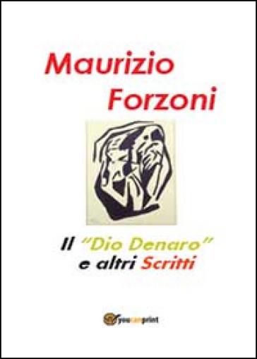 Il «dio denaro» e altri scritti - Maurizio Forzoni pdf epub
