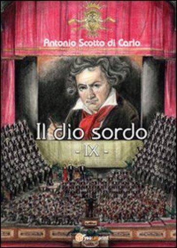 Il dio sordo. IX - Antonio Scotto di Carlo | Rochesterscifianimecon.com