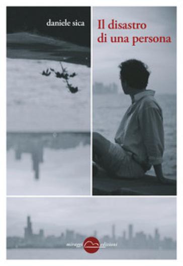 Il disastro di una persona - Daniele Sica |