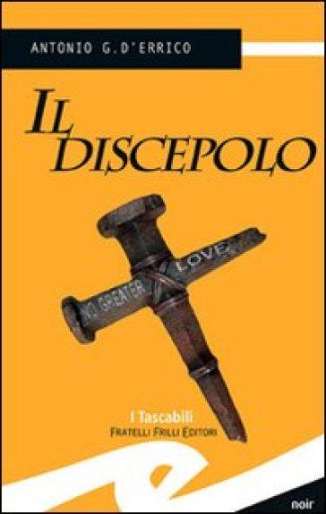 Il discepolo - Antonio G. D'Errico |