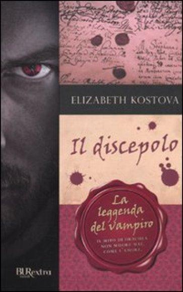Il discepolo - Elizabeth Kostova | Rochesterscifianimecon.com