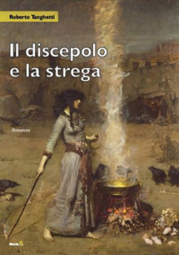 Il discepolo e la strega - Roberto Tanghetti   Jonathanterrington.com