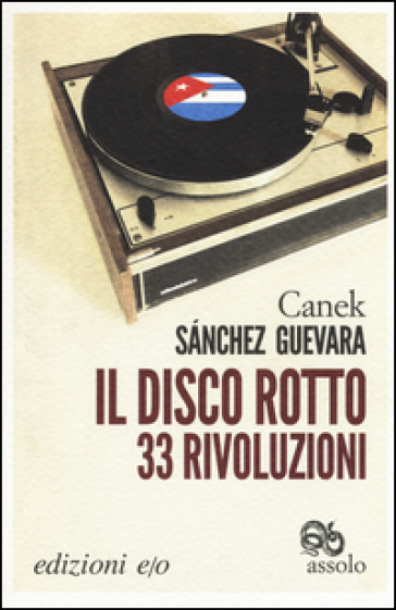 Il disco rotto. 33 rivoluzioni - Canek Sanchez Guevara  