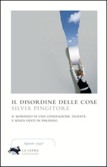 Il disordine delle cose - Silvia Pingitore  