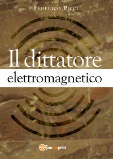 Il dittatore elettromagnetico - Federico Picci | Jonathanterrington.com