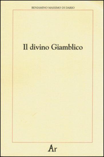 Il divino Giamblico - Beniamino M. Di Dario |