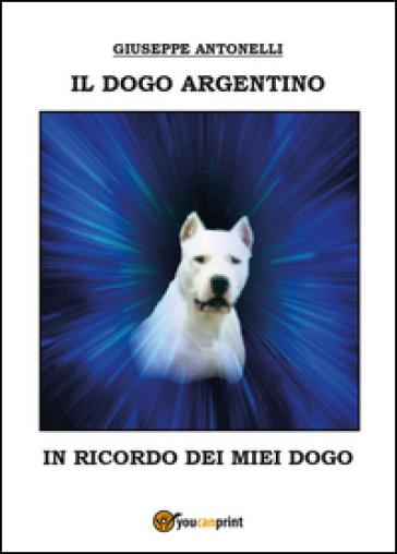 Il dogo argentino - Giuseppe Antonelli |