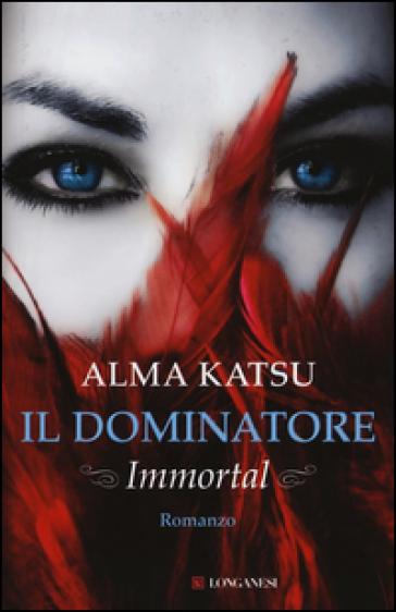 Il dominatore. Immortal - Alma Katsu | Rochesterscifianimecon.com