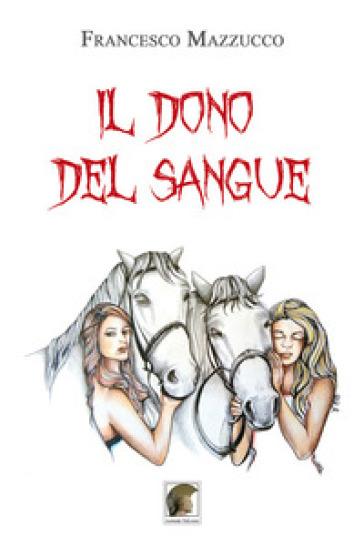Il dono del sangue - Francesco Mazzucco |