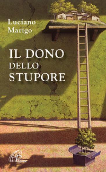 Il dono dello stupore - Luciano Marigo |