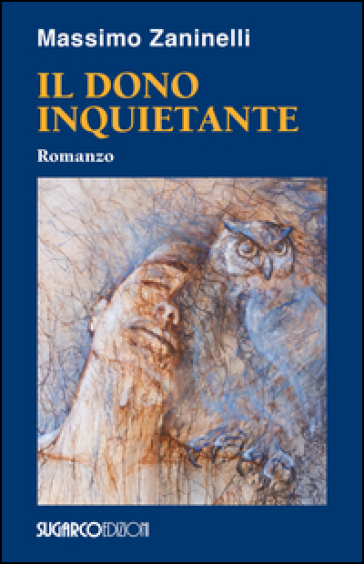 Il dono inquietante - Massimo Zaninelli |