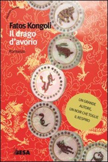Il drago d'avorio - Fatos Kongoli |