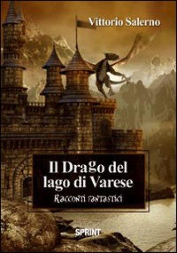 Il drago del lago di Varese - Vittorio Salerno  
