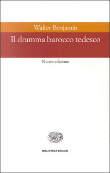 Il dramma barocco tedesco - Walter Benjamin |