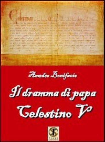 Il dramma di papa Celestino V - Amedeo Bonifacio pdf epub