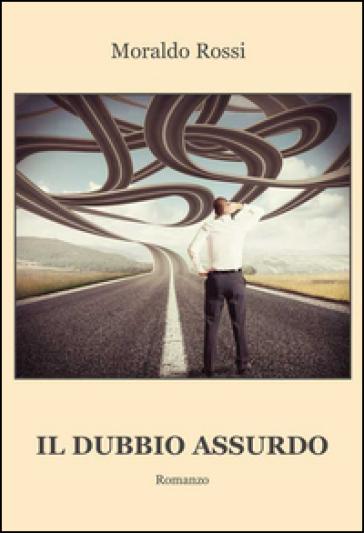 Il dubbio assurdo - Moraldo Rossi | Jonathanterrington.com