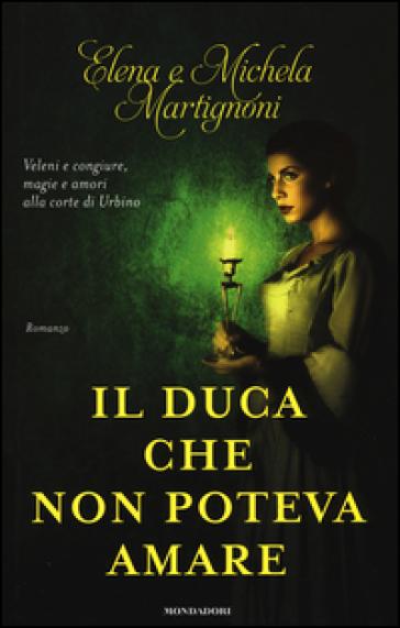 Il duca che non poteva amare - Elena Martignoni  