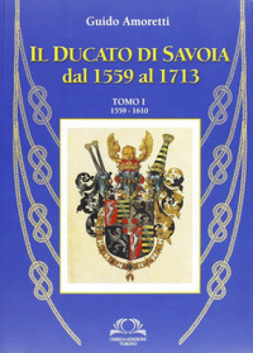 Il ducato di Savoia. 1. - Guido Amoretti |
