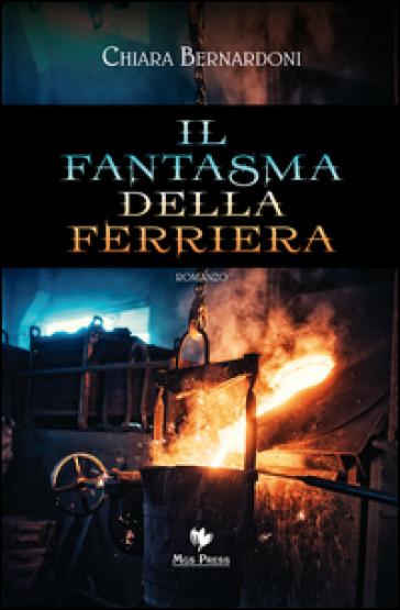 Il fantasma della ferriera - Chiara Bernardoni   Rochesterscifianimecon.com