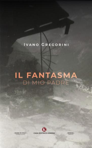 Il fantasma di mio padre - Ivano Gregorini   Jonathanterrington.com