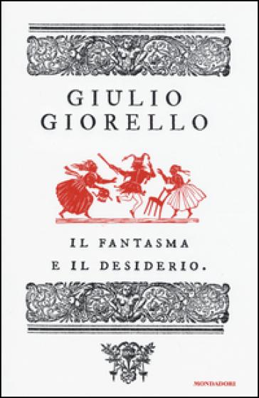 Il fantasma e il desiderio - Giulio Giorello | Rochesterscifianimecon.com