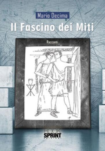 Il fascino dei miti - Mario Decima  