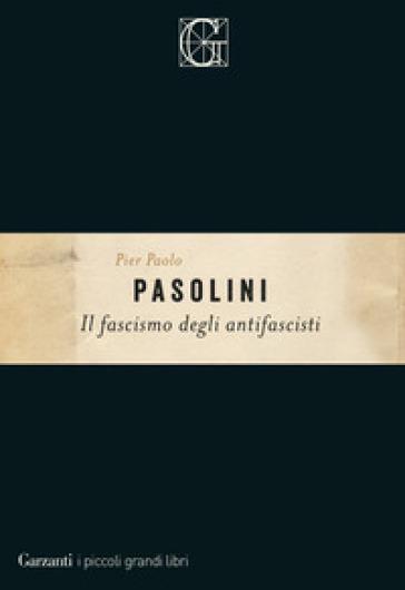 Il fascismo degli antifascisti - Pier Paolo Pasolini  