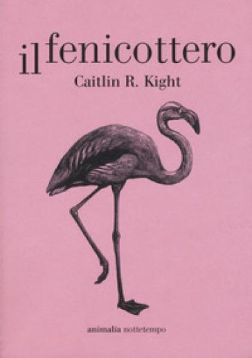 Il fenicottero - Caitlin R. Kight | Thecosgala.com