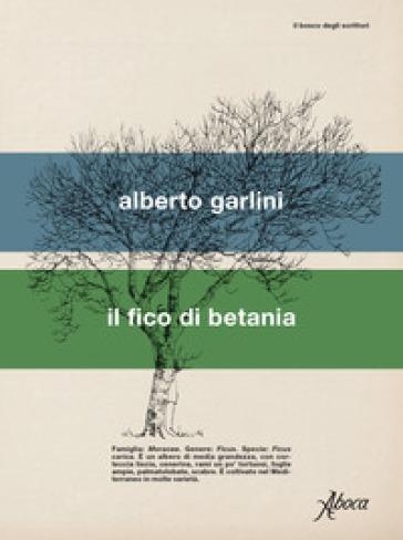 Il fico di Betania - Alberto Garlini |