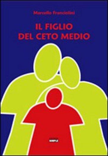 Il figlio del ceto medio - Marcello Franciolini pdf epub
