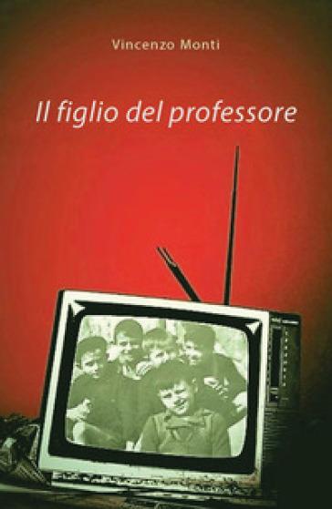 Il figlio del professore - Vincenzo Monti |