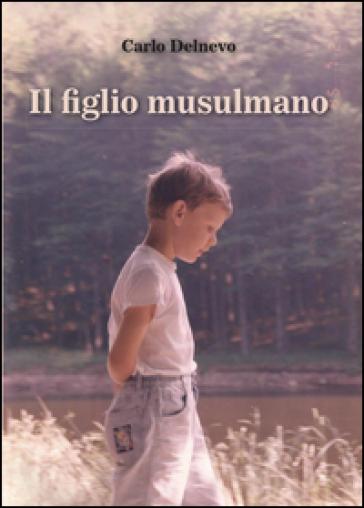 Il figlio musulmano - Carlo Delnevo  