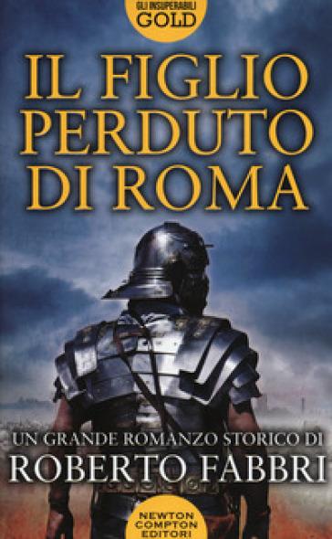 Il figlio perduto di Roma - Roberto Fabbri |