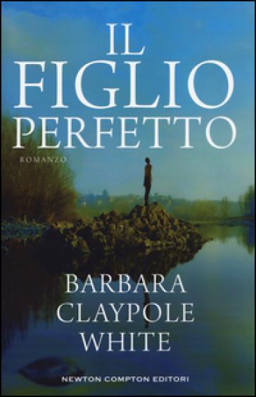Il figlio perfetto - Barbara Claypole White |