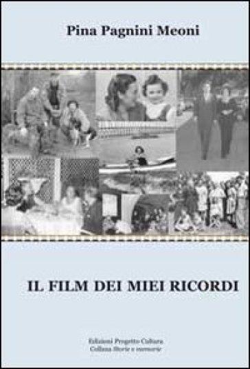 Il film dei miei ricordi - Pina Pagnini Meoni |