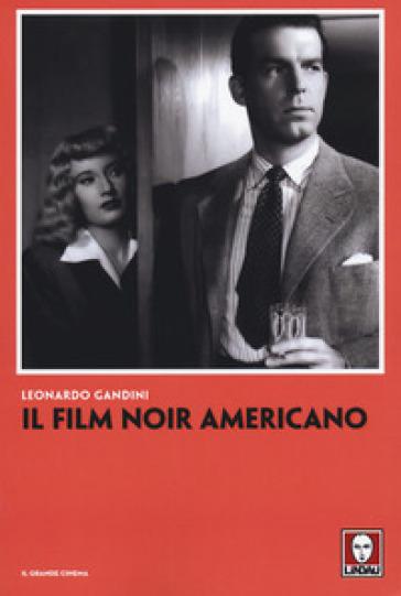 Il film noir americano - Leonardo Gandini  