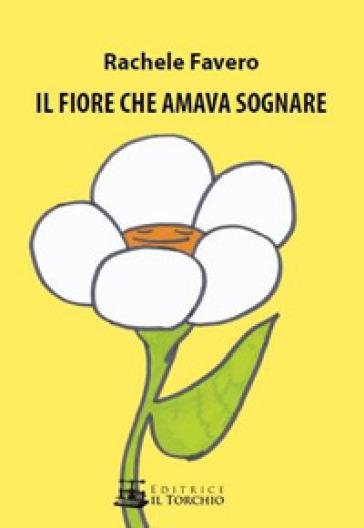Il fiore che amava sognare - Rachele Favero | Ericsfund.org