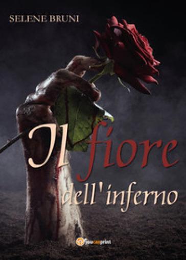 Il fiore dell'inferno - Selene Bruni | Jonathanterrington.com