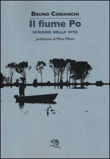Il fiume Po scrigno della vita - Bruno Cobianchi  