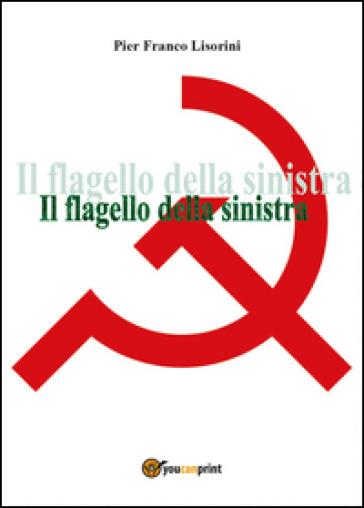 Il flagello della sinistra - Pier Franco Lisorini | Kritjur.org