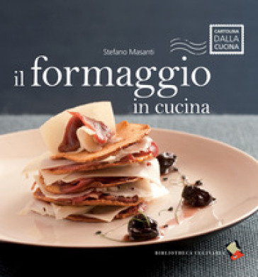 Il formaggio in cucina - Stefano Masanti | Rochesterscifianimecon.com