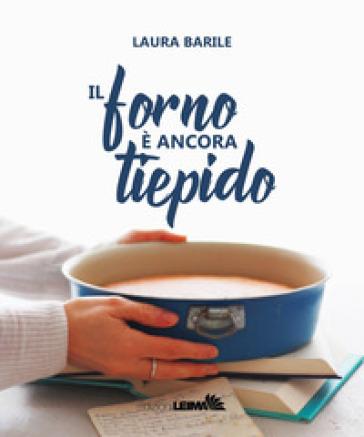 Il forno è ancora tiepido - Laura Barile | Thecosgala.com