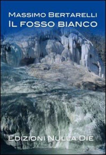 Il fosso bianco - Massimo Bertarelli | Kritjur.org
