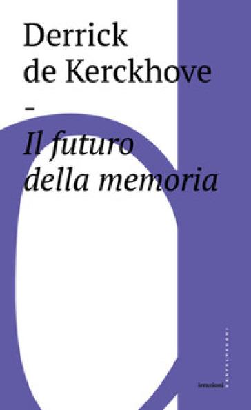 Il futuro della memoria - Derrick De Kerchkove |