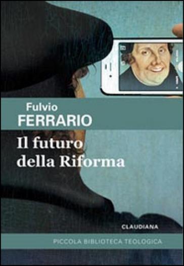 Il futuro della riforma - Fulvio Ferrario |
