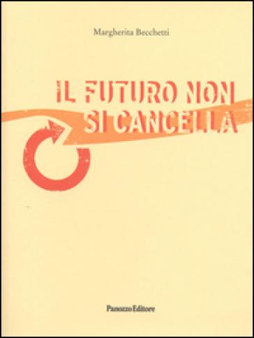 Il futuro non si cancella - Margherita Becchetti |
