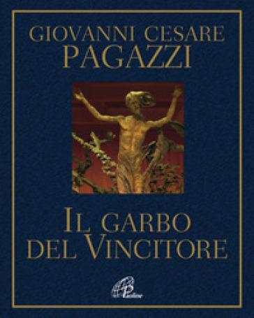 Il garbo del vincitore - Giovanni Cesare Pagazzi |
